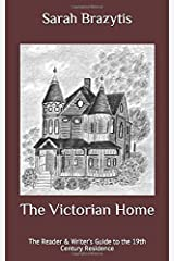 The Victorian Home: The Reader & Writer's Guide to the 19th Century Residence Paperback