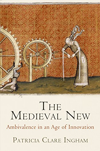 The Medieval New: Ambivalence in an Age of Innovation (The Middle Ages Series)