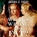 What's Wrong with Fat? Audiobook by Abigail Saguy Narrated by Margie Lenhart