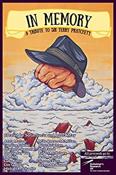 In Memory: A Tribute to Sir Terry Pratchett by [Suciu, Sorin, May, Laura, Mattaar, Anna, Friedel, Caroline, Slocombe, Charlotte, Jay Vee, Choong, Mok, DK, Kemp, Luke, Godfrey, Lyn, Schaefer, Michael K., Reeves-McMillan, Mike, Knighton, Peter, Elstob, Phil, McKelvey, Robert, Butler, Scott A., Evans, Simon, McKinnon, Steven]