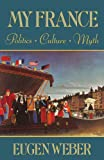 My France : Politics, Culture, Myth, Weber, Eugen, 0674595769