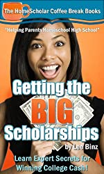 Getting the BIG Scholarships: Learn Expert Secrets for Winning College Cash! (The HomeScholar's Coffee Break Book series 19)