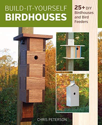 (Build-It-Yourself Birdhouses: 25+ DIY Birdhouses and Bird Feeders)