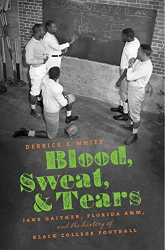 (Blood, Sweat, and Tears: Jake Gaither, Florida A&M, and the History of Black College Football)