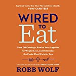 Wired to Eat: Turn Off Cravings, Rewire Your Appetite for Weight Loss, and Determine the Foods That Work for You | Robb Wolf