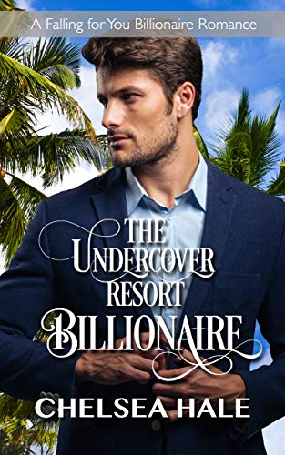 The Undercover Resort Billionaire (A Falling for You Clean Billionaire Romance Book 1) (Kelly Rae Kindle Books)