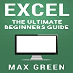 Excel: The Ultimate Beginners Guide | Max Green