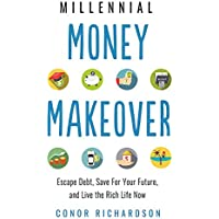 Millenial Money Makeover: Escape Debt, Save for Your Future and Live the Rich Life Now