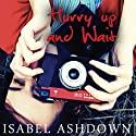 Hurry Up and Wait Audiobook by Isabel Ashdown Narrated by Lucy Price-Lewis