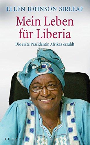 Mein Leben für Liberia: Die erste Präsidentin Afrikas erzählt Gebundenes Buch – 11. November 2009 Ellen Johnson Sirleaf Gabriele Herbst FISCHER Krüger 3810519405