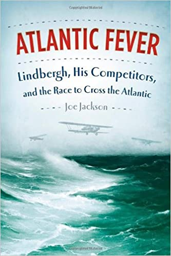 Lindbergh His Competitors and the Race to Cross the Atlantic Atlantic Fever