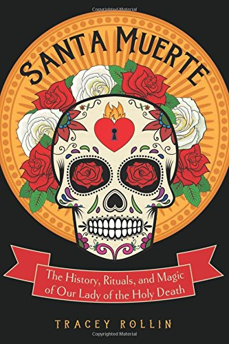 Download Santa Muerte: The History, Rituals, and Magic of Our Lady of the Holy Death ebook