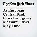 As European Central Bank Eases Emergency Measures, Risks May Lurk | Jack Ewing