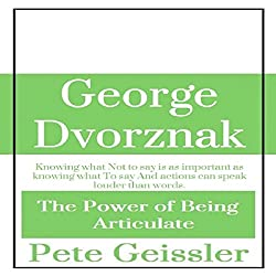 George Dvorznak: The Power of Being Articulate