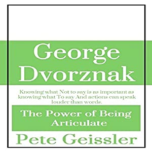 George Dvorznak: The Power of Being Articulate Audiobook