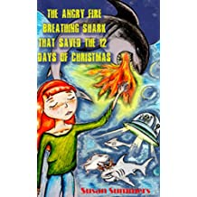 The Angry Fire Breathing Shark That Saved The 12 Days Of Christmas: - A Unique Christmas Book Your Kids Will Love!