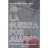 La guerra por Juarez (Spanish Edition)