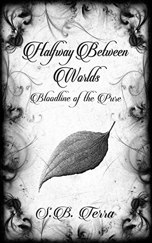 Halfway Between Worlds: Bloodline of the Pure (A Shamanistic Occult Fiction Trilogy Book 1)