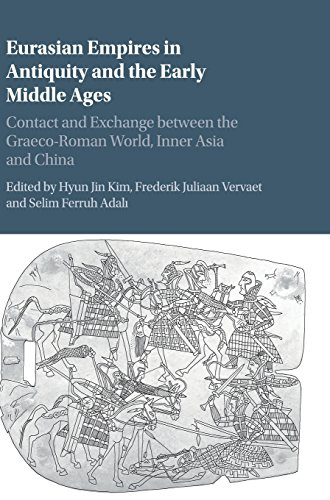Eurasian Empires in Antiquity and the Early Middle Ages: Contact and Exchange between the Graeco-Roman World, Inner Asia and China (The Cambridge History Of Early Inner Asia)