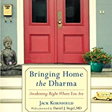Bringing Home the Dharma: Awakening Right Where You Are Audiobook by Jack Kornfield, Daniel J. Siegel, MD (foreword) Narrated by Jack Kornfield, Edoardo Ballerini