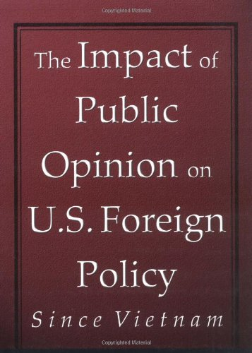 The Impact of Public Opinion on U.S. Foreign Policy since Vietnam by Oxford University Press