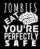 Zombies Eat Brains You're Perfectly Safe Vinyl Decal Sticker|Car Truck Van Wall Laptop|WHITE|7.5 In|KCD662