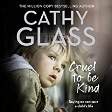 Cruel to Be Kind: Saying No Can Save a Child's Life Audiobook by Cathy Glass Narrated by DeNica Fairman