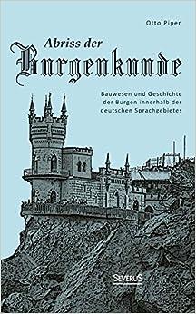 Book Abriss der Burgenkunde: Bauwesen und Geschichte der Burgen innerhalb des deutschen Sprachgebietes