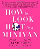 How to Look Hot in a Minivan, Janice Min, 0312658974