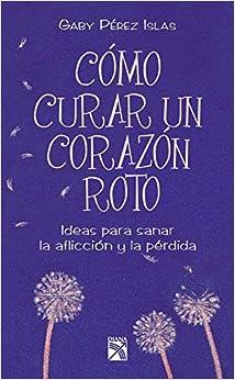 Book Como Curar Un Corazan Roto