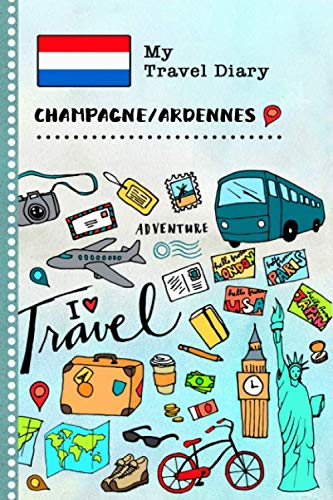 Champagne Ardennes Travel Diary: Kids Guided Journey Log Book 6x9 - Record Tracker Book For Writing, Sketching, Gratitude Prompt - Vacation Activities Memories Keepsake Journal - Girls Boys Notebook
