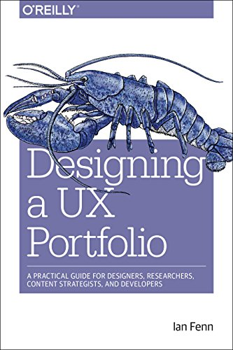Designing a UX Portfolio: A Practical Guide for Designers, Researchers, Content Strategists, and Developers by O'Reilly Media