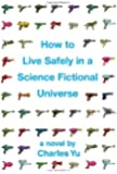 How to Live Safely in a Science Fictional Universe: A Novel