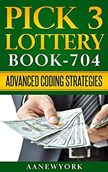 Pick 3 Lottery: Book-704: Advanced Coding Strategies by [AANewYork]