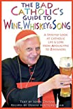 The Bad Catholic's Guide to Wine, Whiskey & Song: A Spirited Look at Catholic Life and Lore, from Apocalypse to Zinfandel (Bad Catholics Guides)