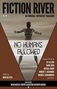 Fiction River: No Humans Allowed (An Original Anthology Series Book 22) by [River, Fiction, Reed, Annie, Allred, Lee, Sharp, Anthea, Jeschonek, Robert T. , Laframboise, Michèle , Silverthorne, Lisa , Penrose, Angela, Dermatis, Dayle A. ]