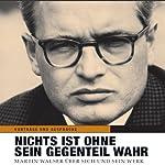Nichts ist ohne sein Gegenteil wahr: Martin Walser über sich und sein Werk   Martin Walser