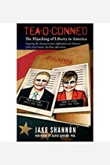 [ { TEA-O-CONNED: THE HIJACKING OF LIBERTY IN AMERICA: EXPOSING THE NEOCONSERVATIVE INFILTRATION AND TAKEOVER OF THE 21ST CENTURY TEA PA } ] by Shannon, Jake (AUTHOR) Aug-28-2010 [ Paperback ] Paperback