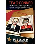 [ TEA-O-CONNED: THE HIJACKING OF LIBERTY IN AMERICA: EXPOSING THE NEOCONSERVATIVE INFILTRATION AND TAKEOVER OF THE 21ST CENTURY TEA PA ] BY Shannon, Jake ( AUTHOR )Aug-28-2010 ( Paperback )