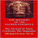 The Mystery of the Sacred Stigmata: The Shroud of Turin Confirms the Stigmata! Audiobook by Michael Freze Narrated by  uncredited