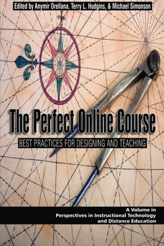 The Perfect Online Course: Best Practices for Designing and Teaching (Perspectives in Instructional Technology and Distance Educat)