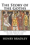 The Story of the Goths: From the Earliest Times to the End of the Gothic Dominion