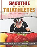 Smoothie Recipes for Triathletes, Mitchel Schwindt and Laura Schwindt, 1494826232