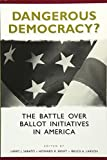 img - for Dangerous Democracy?: The Battle over Ballot Initiatives in America (Center for Politics Series) book / textbook / text book