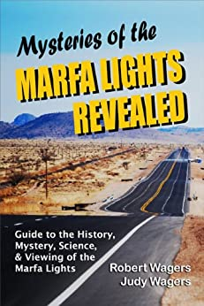 Mysteries of the Marfa Lights Revealed: Guide to the History, Mystery, Science, and Viewing of the Marfa Lights by [Wagers, Robert, Wagers, Judy]
