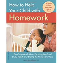 How to Help Your Child with Homework: The Complete Guide to Encouraging Good Study Habits and Ending the Homework...
