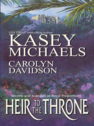 Heir to the Throne: Her Royal Pain-in-the-Highness\A King Without a Country by [Michaels, Kasey, Davidson, Carolyn]