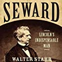 Seward: Lincoln's Indispensable Man Audiobook by Walter Stahr Narrated by William Dufris