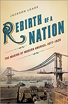 Rebirth of a Nation: The Making of Modern America, 1877-1920 American History