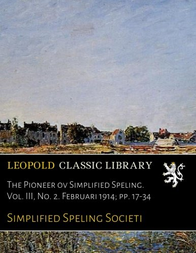 Download The Pioneer ov Simplified Speling. Vol. III, No. 2. Februari 1914; pp. 17-34 PDF